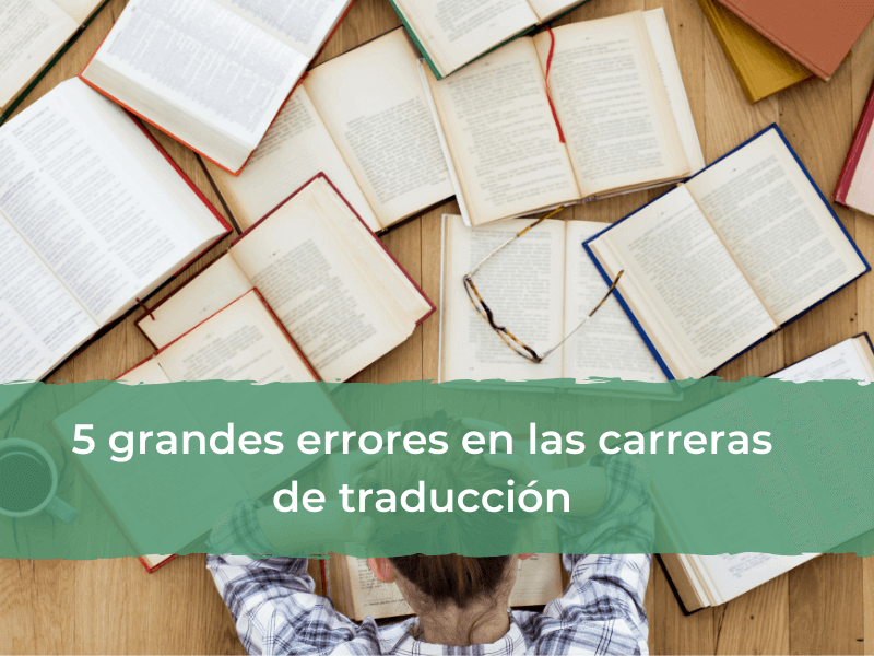 5 grandes errores en las carreras de traducción