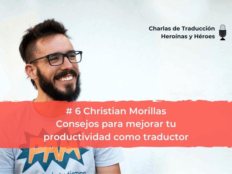 Charlas de Traducción – #6 Christian Morillas – Consejos para mejorar tu productividad como traductor