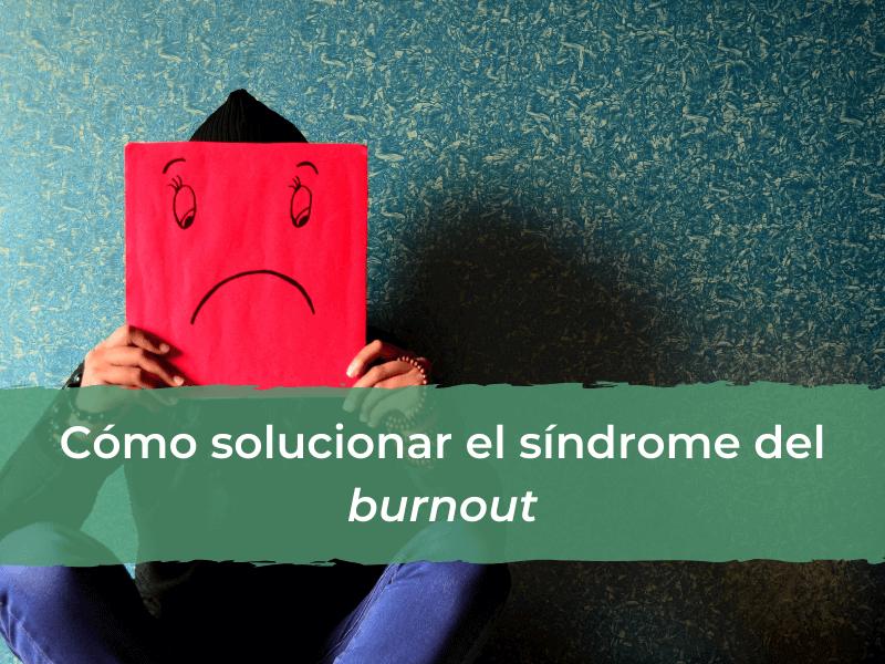 Cómo solucionar el síndrome del burnout