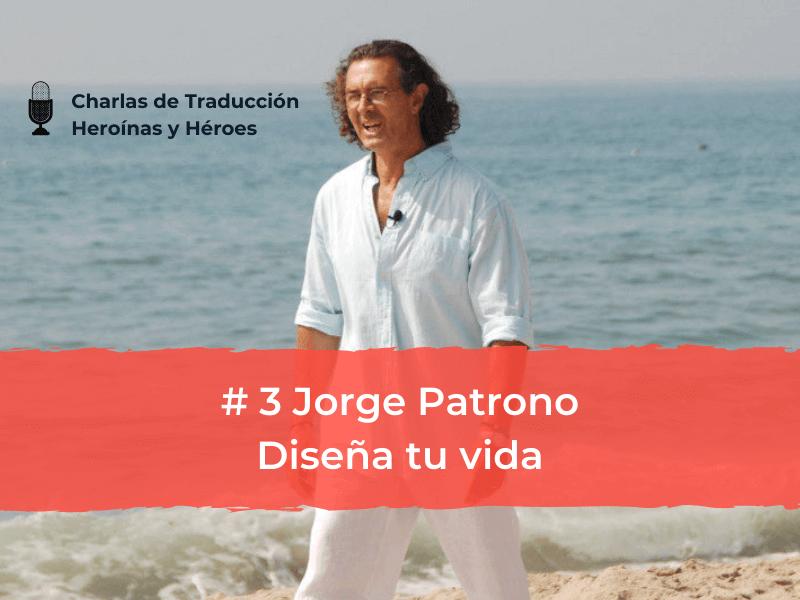 Charlas de Traducción – #3 Jorge Patrono: diseña tu vida