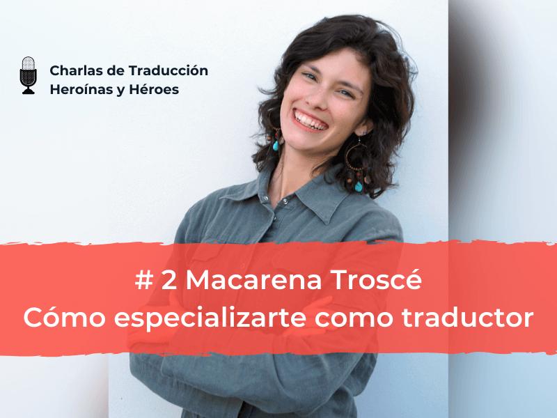 Charlas de Traducción – #2 Macarena Troscé: cómo especializarte como traductor