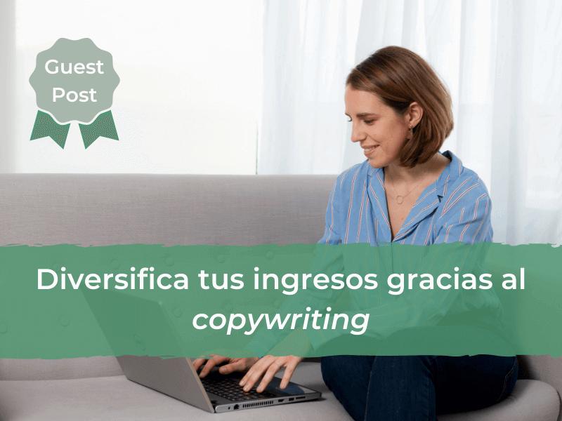 Diversifica tus ingresos gracias al copywriting