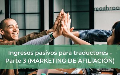 Ingresos pasivos para traductores – Parte III (marketing de afiliación)