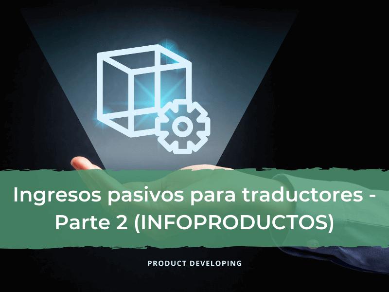 Ingresos pasivos para traductores - Parte II - Infoproductos
