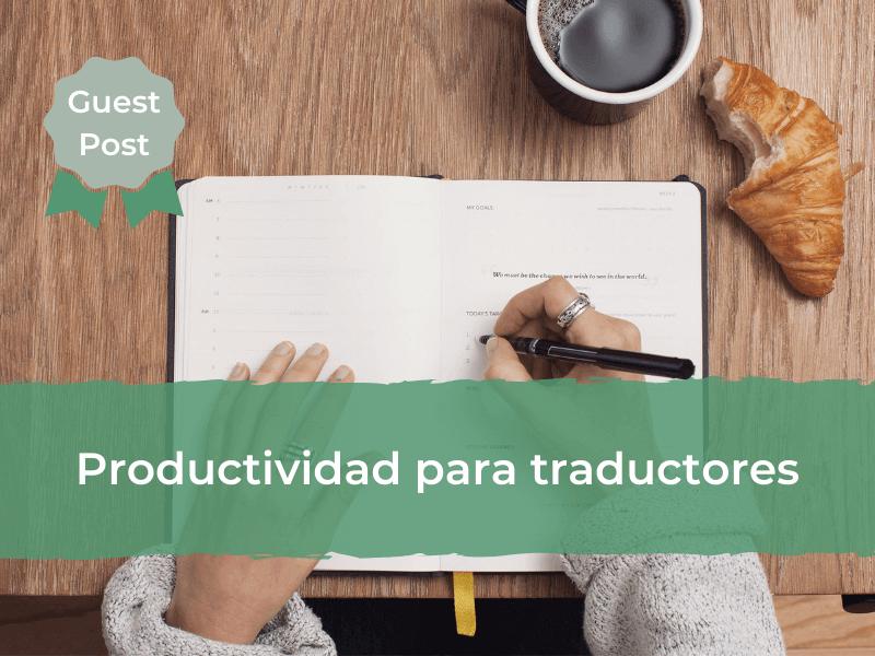Productividad para traductores: elimina las distracciones y aprovecha tu tiempo al máximo