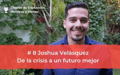 Charlas de Traducción #8 Joshua Velásquez – De la crisis a un futuro mejor