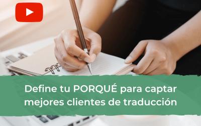 Define tu porqué para captar mejores clientes de traducción