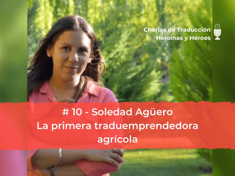 Charlas de Traducción #10 Soledad Agüero – La primera traduemprendedora agrícola