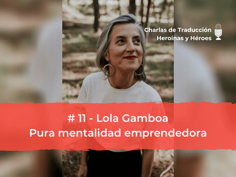 Charlas de Traducción #11 – Lola Gamboa – Pura mentalidad emprendedora
