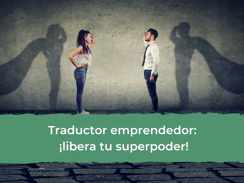 Traductor emprendedor: ¡libera tu superpoder!