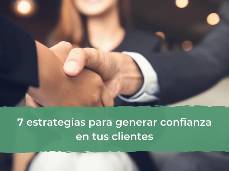 7 estrategias para generar confianza en tus clientes