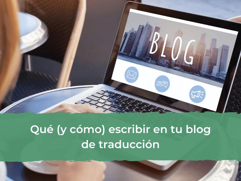 Qué (y cómo) escribir en tu blog de traducción