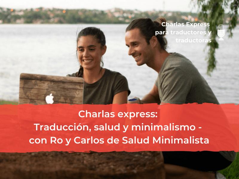 Charlas express - Traducción, salud y minimalismo - Con Ro y Carlos de Salud Minimalista