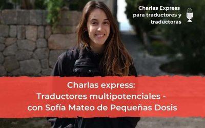 Charlas Express: Traductores multipotenciales – con Sofía Mateo de Pequeñas Dosis