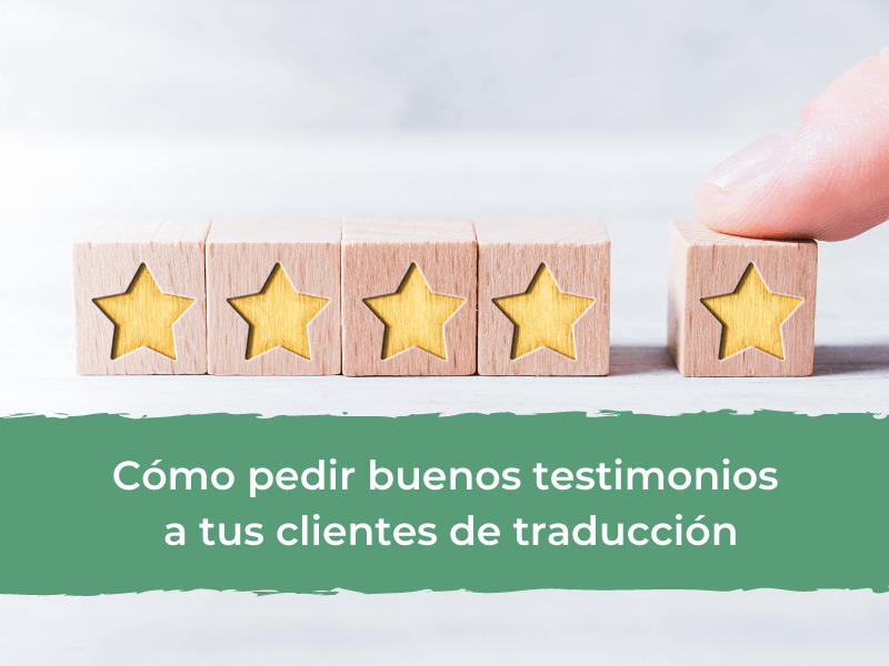 Cómo pedir buenos testimonios a tus clientes de traducción