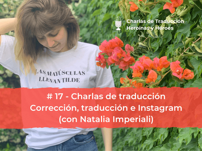 Charlas de Traducción #17 (con Natalia Imperiali) – Escribir bien es fácil: corrección, traducción e Instagram