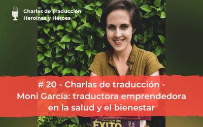 Charlas de Traducción #20 (con Mónica García) – Traductora emprendedora en la salud y el bienestar
